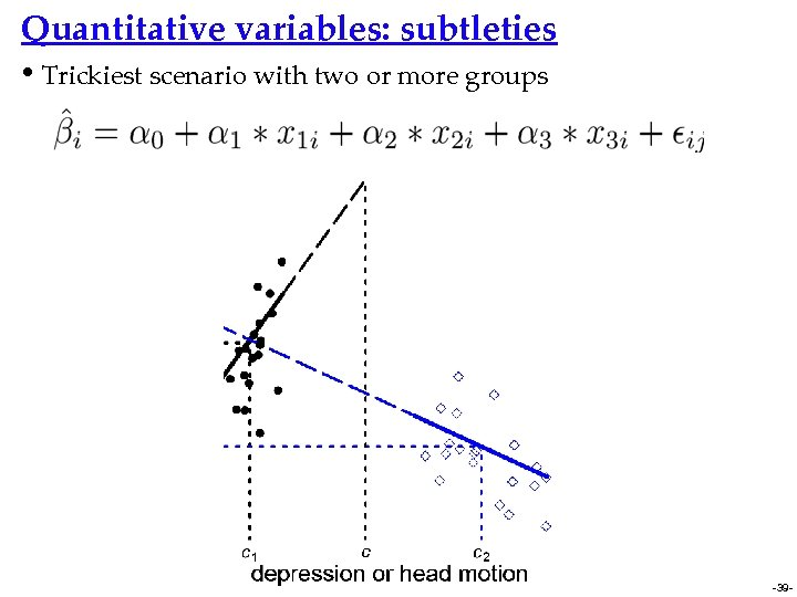 Quantitative variables: subtleties • Trickiest scenario with two or more groups -39 -