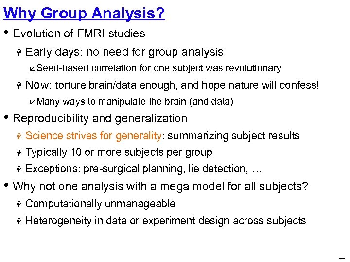Why Group Analysis? • Evolution of FMRI studies H Early days: no need for