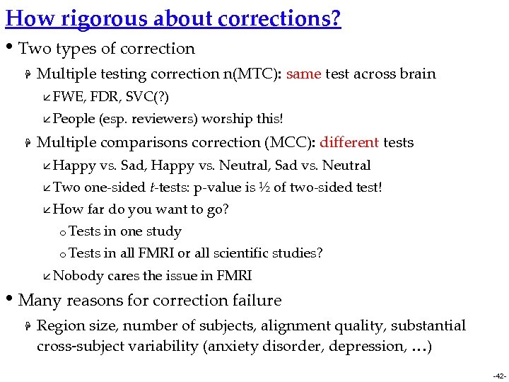 How rigorous about corrections? • Two types of correction H Multiple testing correction n(MTC):