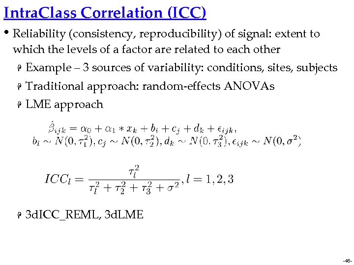 Intra. Class Correlation (ICC) • Reliability (consistency, reproducibility) of signal: extent to which the