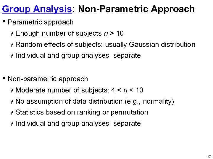 Group Analysis: Non-Parametric Approach • Parametric approach H Enough number of subjects n >