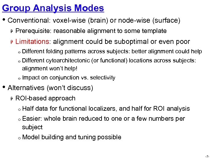 Group Analysis Modes • Conventional: voxel-wise (brain) or node-wise (surface) H Prerequisite: reasonable alignment