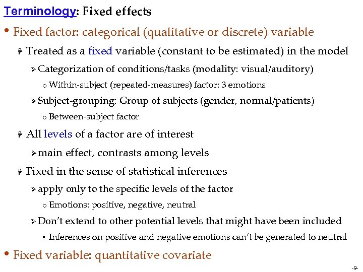 Terminology: Fixed effects • Fixed factor: categorical (qualitative or discrete) variable H Treated as