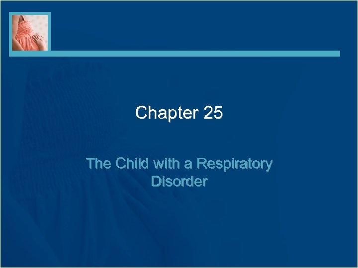 Chapter 25 The Child with a Respiratory Disorder