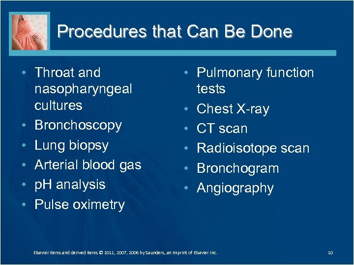 Procedures that Can Be Done • Throat and nasopharyngeal cultures • Bronchoscopy • Lung