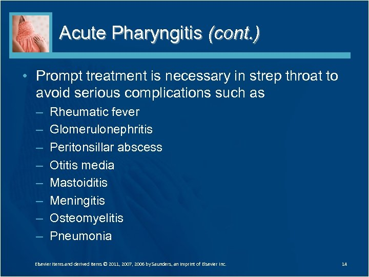 Acute Pharyngitis (cont. ) • Prompt treatment is necessary in strep throat to avoid