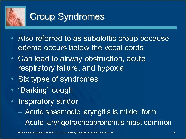 Croup Syndromes • Also referred to as subglottic croup because edema occurs below the