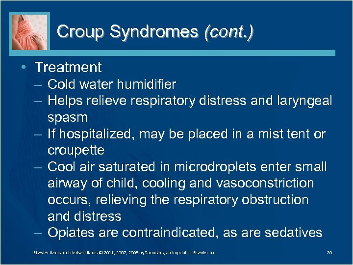 Croup Syndromes (cont. ) • Treatment – Cold water humidifier – Helps relieve respiratory