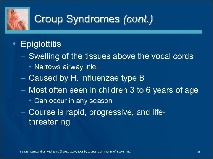 Croup Syndromes (cont. ) • Epiglottitis – Swelling of the tissues above the vocal
