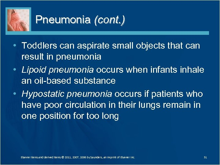 Pneumonia (cont. ) • Toddlers can aspirate small objects that can result in pneumonia