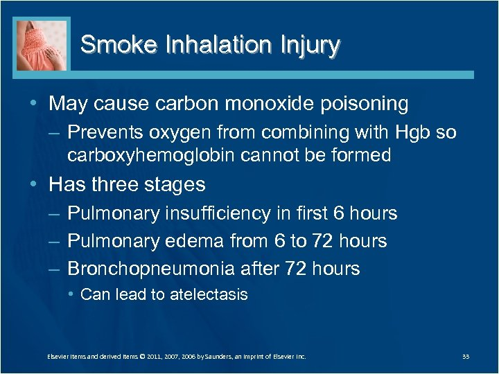 Smoke Inhalation Injury • May cause carbon monoxide poisoning – Prevents oxygen from combining