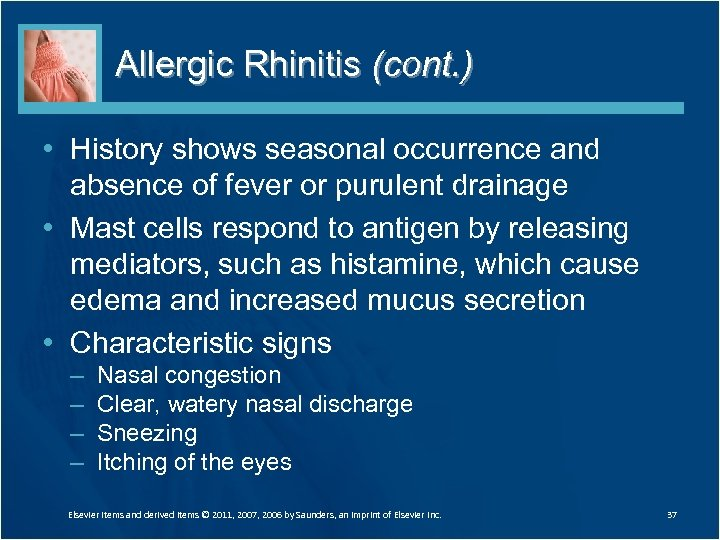 Allergic Rhinitis (cont. ) • History shows seasonal occurrence and absence of fever or
