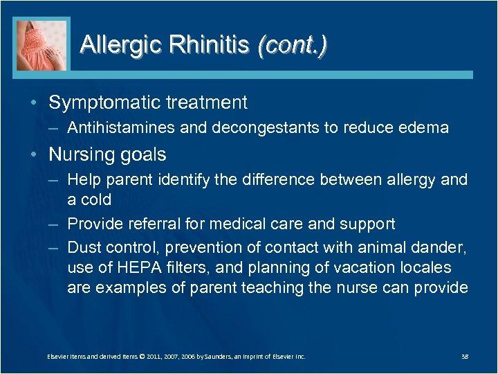 Allergic Rhinitis (cont. ) • Symptomatic treatment – Antihistamines and decongestants to reduce edema