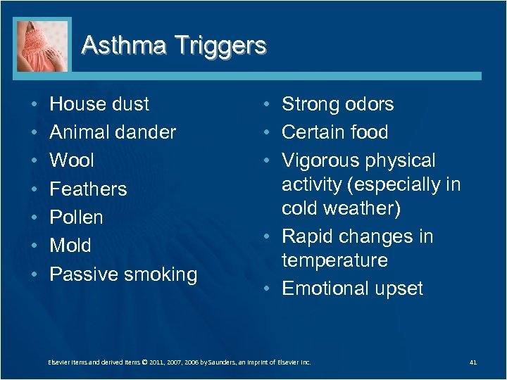 Asthma Triggers • • House dust Animal dander Wool Feathers Pollen Mold Passive smoking