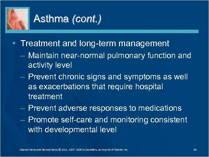Asthma (cont. ) • Treatment and long-term management – Maintain near-normal pulmonary function and