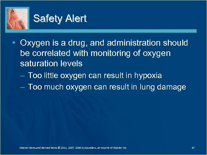 Safety Alert • Oxygen is a drug, and administration should be correlated with monitoring