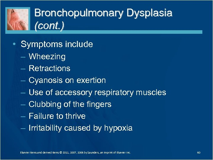 Bronchopulmonary Dysplasia (cont. ) • Symptoms include – – – – Wheezing Retractions Cyanosis