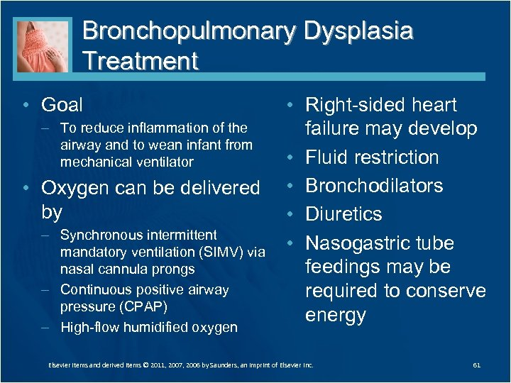 Bronchopulmonary Dysplasia Treatment • Goal – To reduce inflammation of the airway and to