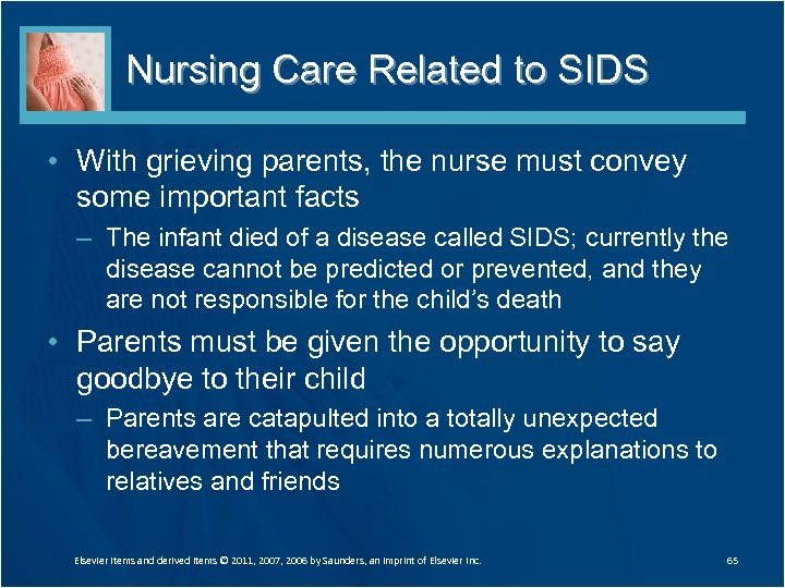 Nursing Care Related to SIDS • With grieving parents, the nurse must convey some