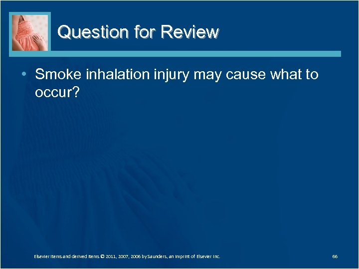 Question for Review • Smoke inhalation injury may cause what to occur? Elsevier items