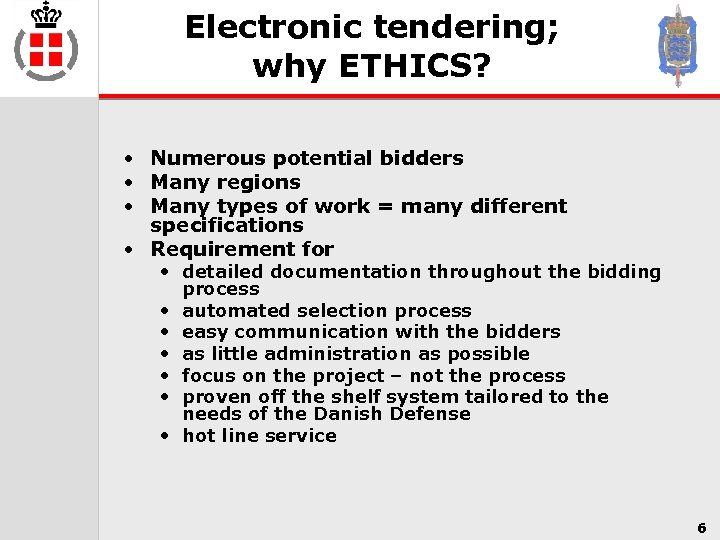 Electronic tendering; why ETHICS? • Numerous potential bidders • Many regions • Many types