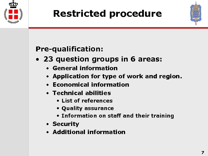 Restricted procedure Pre-qualification: • 23 question groups in 6 areas: • • General information