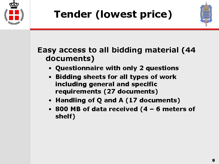 Tender (lowest price) Easy access to all bidding material (44 documents) • Questionnaire with