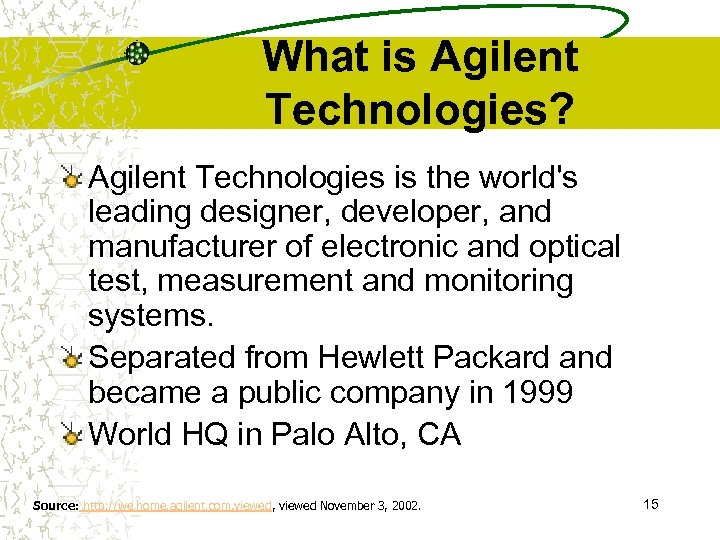 What is Agilent Technologies? Agilent Technologies is the world's leading designer, developer, and manufacturer