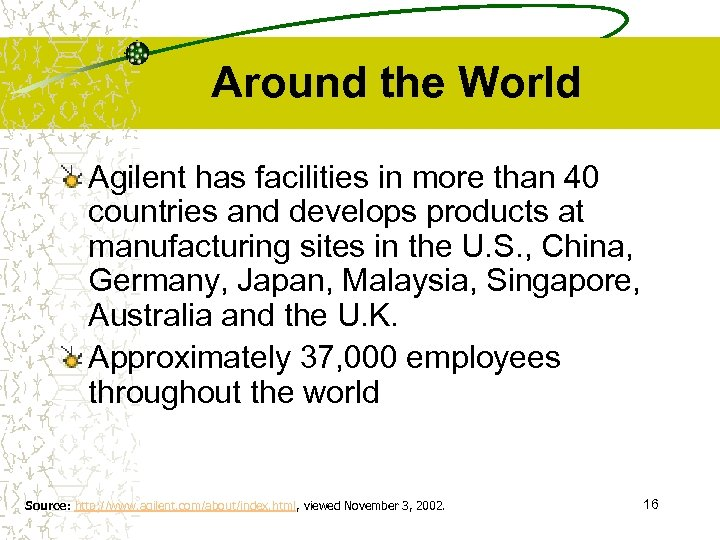 Around the World Agilent has facilities in more than 40 countries and develops products