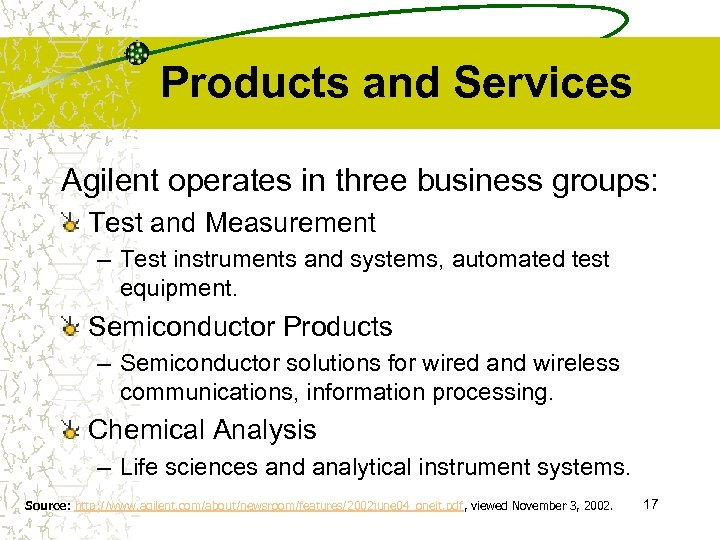 Products and Services Agilent operates in three business groups: Test and Measurement – Test
