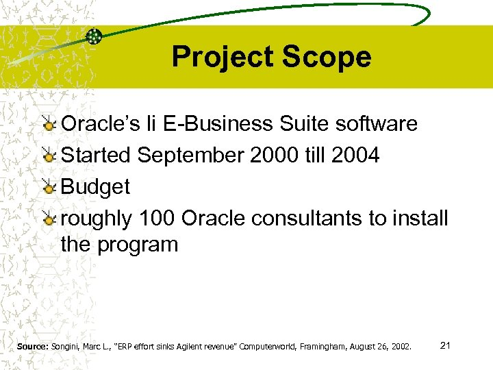 Project Scope Oracle's li E-Business Suite software Started September 2000 till 2004 Budget roughly
