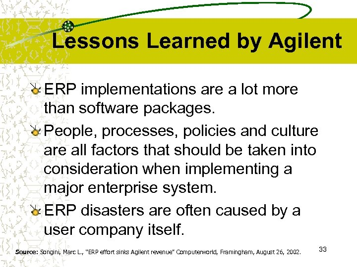 Lessons Learned by Agilent ERP implementations are a lot more than software packages. People,