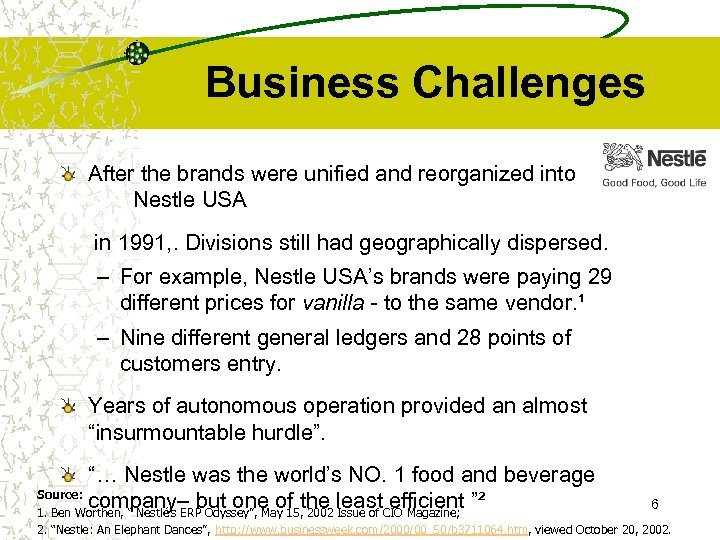 Business Challenges After the brands were unified and reorganized into Nestle USA in 1991,