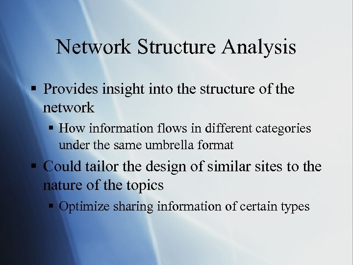 Network Structure Analysis § Provides insight into the structure of the network § How