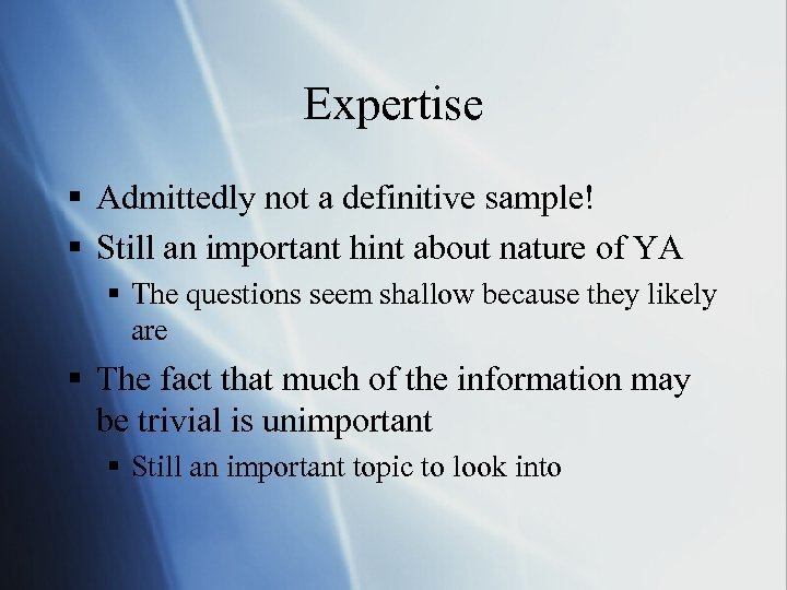 Expertise § Admittedly not a definitive sample! § Still an important hint about nature