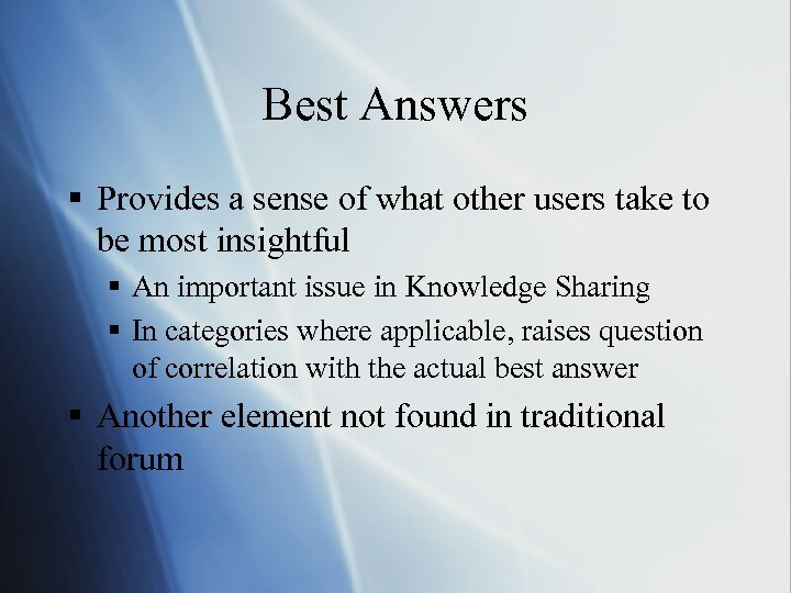 Best Answers § Provides a sense of what other users take to be most