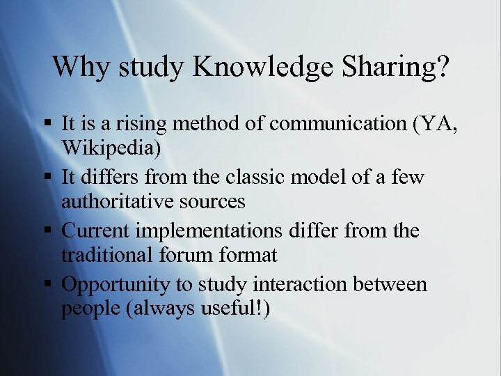 Why study Knowledge Sharing? § It is a rising method of communication (YA, Wikipedia)