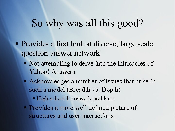So why was all this good? § Provides a first look at diverse, large