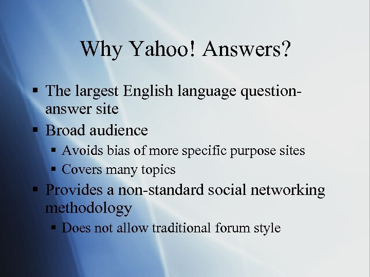 Why Yahoo! Answers? § The largest English language questionanswer site § Broad audience §