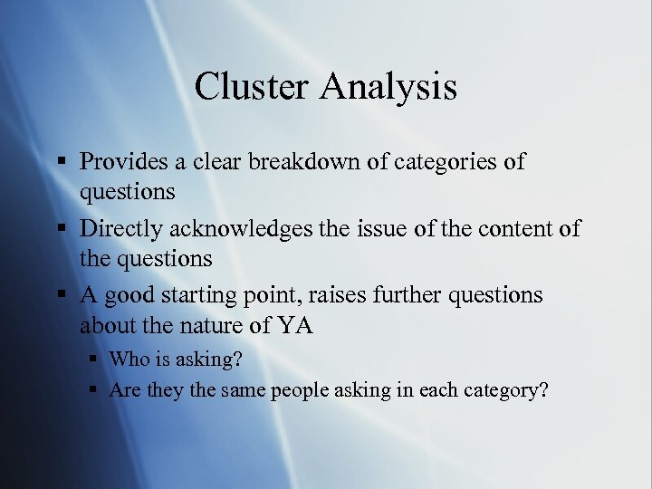 Cluster Analysis § Provides a clear breakdown of categories of questions § Directly acknowledges