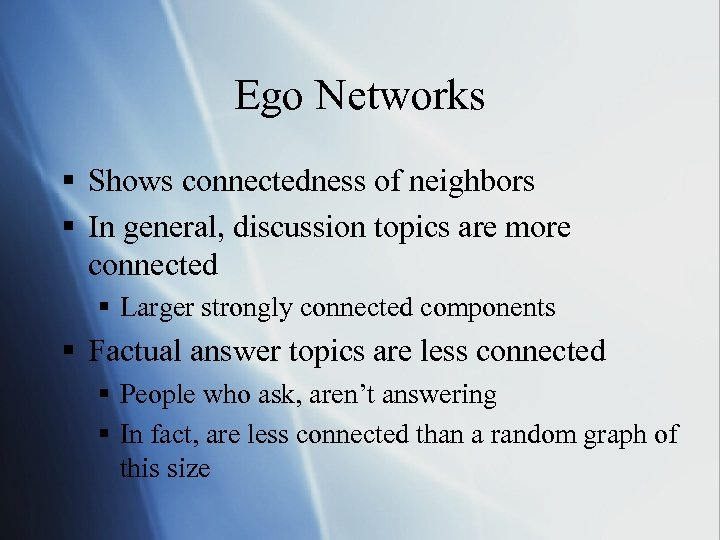 Ego Networks § Shows connectedness of neighbors § In general, discussion topics are more
