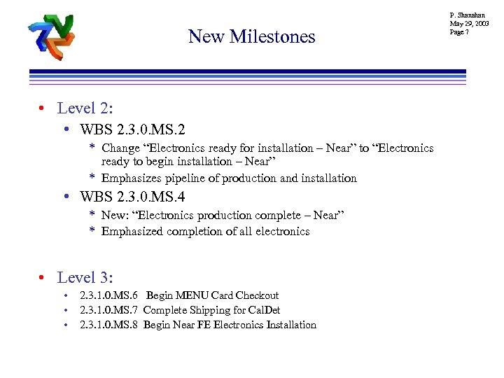 New Milestones • Level 2: • WBS 2. 3. 0. MS. 2 * Change