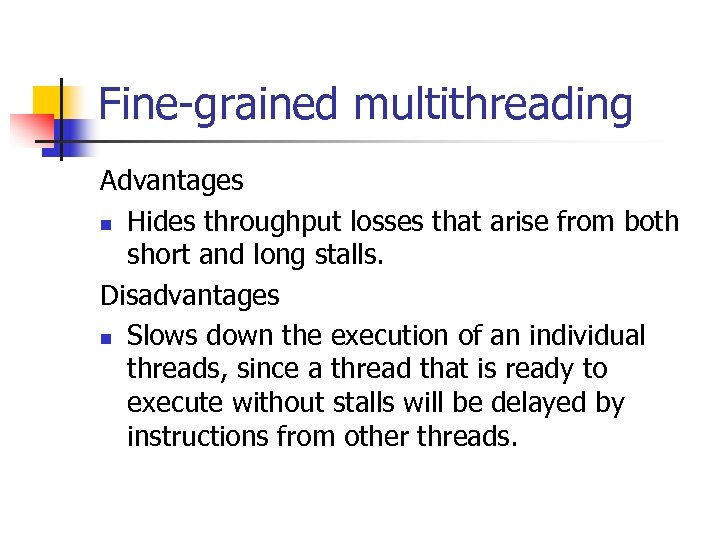 Fine-grained multithreading Advantages n Hides throughput losses that arise from both short and long