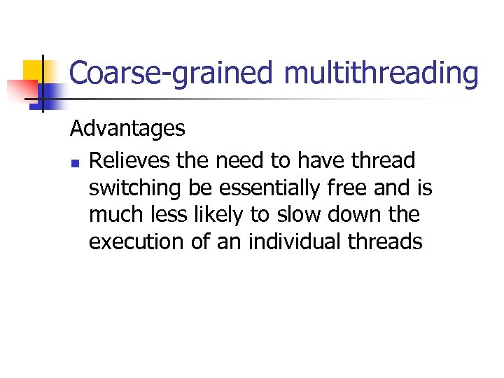 Coarse-grained multithreading Advantages n Relieves the need to have thread switching be essentially free
