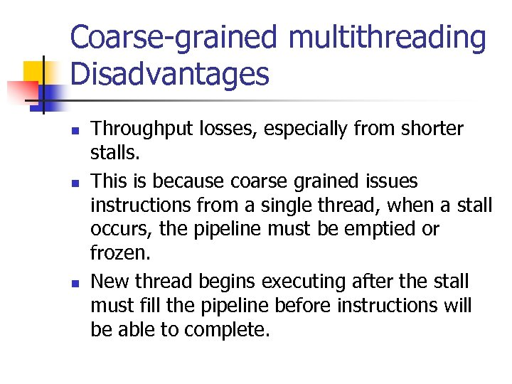 Coarse-grained multithreading Disadvantages n n n Throughput losses, especially from shorter stalls. This is
