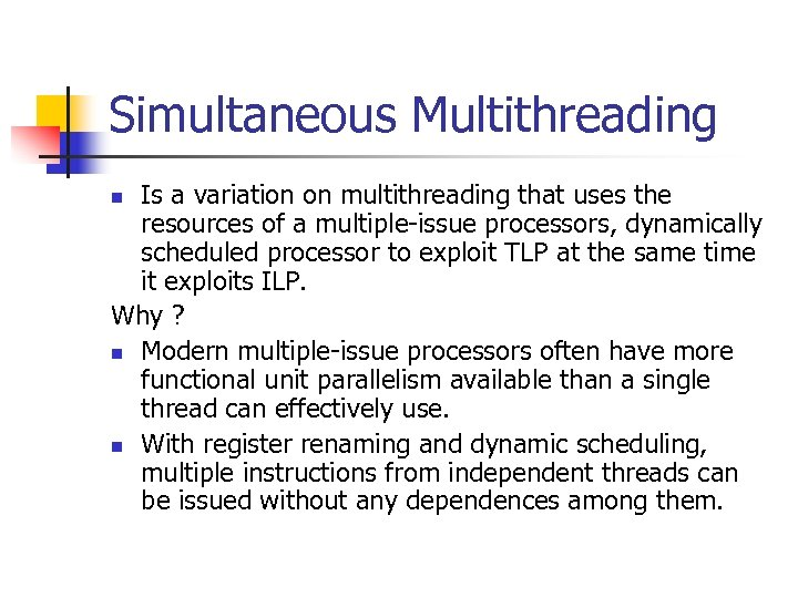 Simultaneous Multithreading Is a variation on multithreading that uses the resources of a multiple-issue