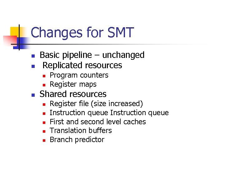 Changes for SMT n n Basic pipeline – unchanged Replicated resources n n n