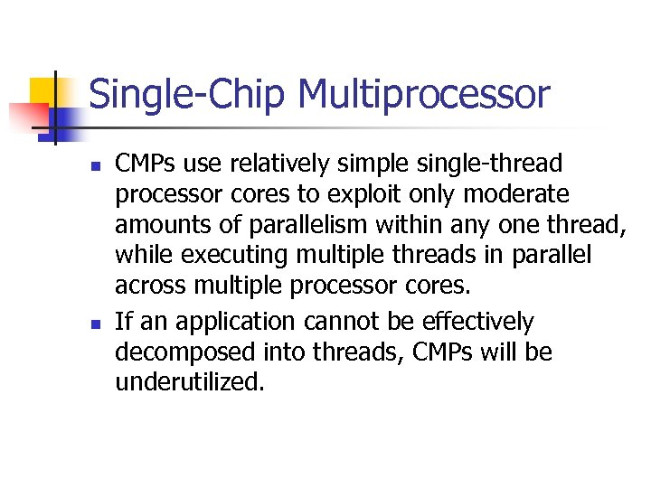 Single-Chip Multiprocessor n n CMPs use relatively simple single-thread processor cores to exploit only