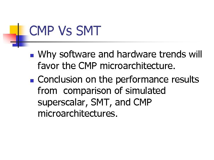 CMP Vs SMT n n Why software and hardware trends will favor the CMP