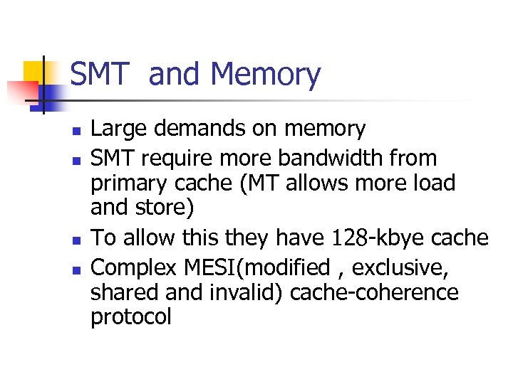 SMT and Memory n n Large demands on memory SMT require more bandwidth from